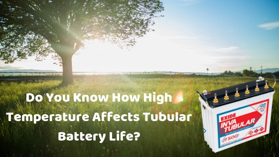 Do you know how High temperature affects Tubular battery life